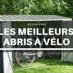 Meilleur abri à vélo : Guide d'achat 2021