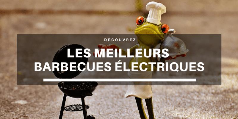 meilleur barbecue electrique